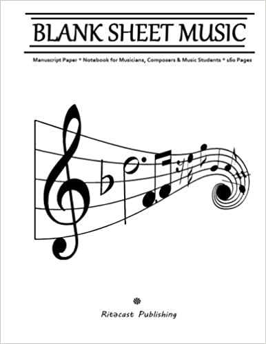 Blank Sheet Music: Manuscript Paper - Notebook for Musicians, Composers and Music Students - 160 Pages