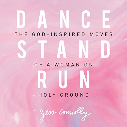 Dance, Stand, Run: The God-Inspired Moves of a Woman on Holy Ground by Zondervan