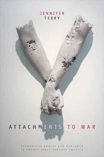 Attachments to War: Biomedical Logics and Violence in Twenty-First-Century America (Next Wave: New Directions in Women's Studies)