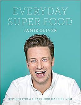 everyday super food jamie oliver 9780718181239 books. Black Bedroom Furniture Sets. Home Design Ideas