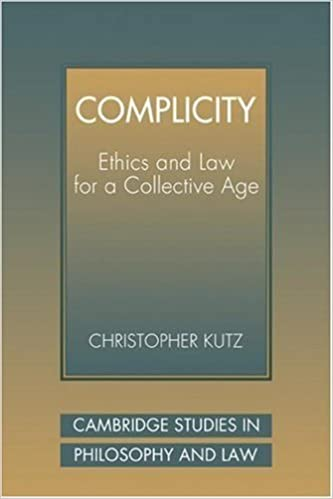 Complicity: Ethics and Law for a Collective Age (Cambridge Studies in Philosophy and Law) Reissue edition by Kutz, Christopher (2007)