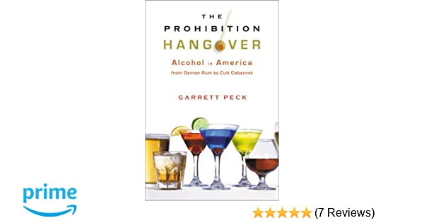 The Prohibition Hangover: Alcohol in America from Demon Rum to Cult