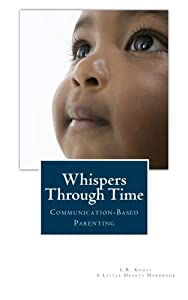 Whispers Through Time: Communication Through the Ages and Stages of Childhood (A Little Hearts Handbook)