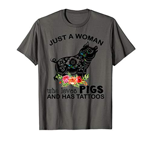 Just A Woman Who Loves Pigs And Has Tattoos T -