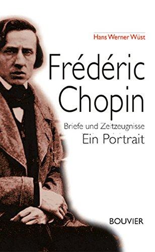Frédéric Chopin  Briefe Und Zeitzeugnisse   Ein Portrait