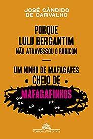 Porque Lulu Bergantim não atravessou o Rubicon & Um ninho de mafagafes cheio de mafagafinhos: Contados, astuciados, sucedido