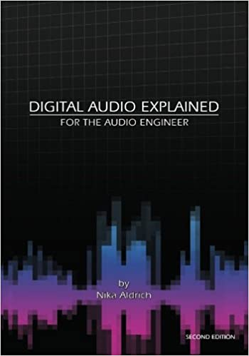 Digital Audio Explained: For The Audio Engineer