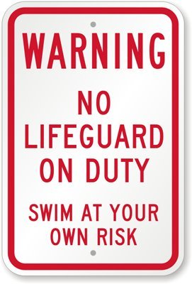 Warning: No Lifeguard On Duty, Swim At Your Own Risk Sign, 18