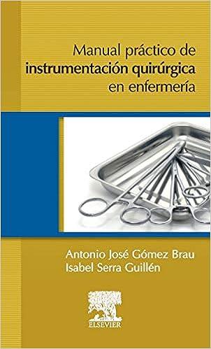 Manual Práctico De Instrumentación Quirúrgica En Enfermería por A.j. Gómez Brau