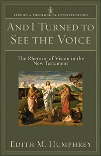 Book And I Turned to See the Voice: The Rhetoric of Vision in the New Testament (Studies in Theological Interpretation)