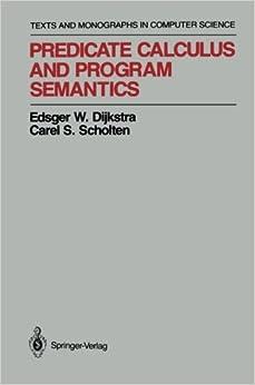 Predicate Calculus and Program Semantics (Monographs in Computer Science)