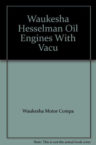 Waukesha Hesselman Oil Engines With Vacu