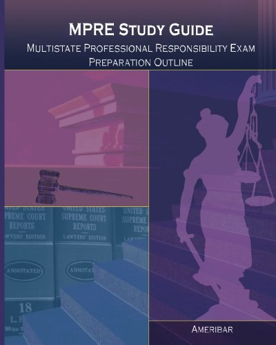 MPRE Study Guide: Multistate Professional Responsibility Examination Outline Study Guide
