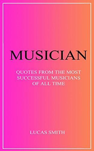 MUSICIAN: Quotes from the most successful musicians of all t