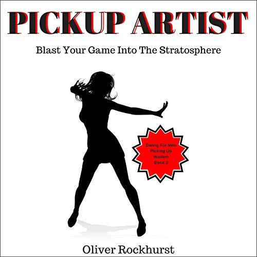 Pdf Self-Help Pickup Artist: Blast Your Game into the Stratosphere: Dating for Men, Picking up Women, Book 3