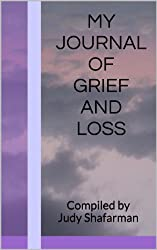 My Journal of Grief and Loss:  Compiled by Judy Shafarman (Journal writing Book 2)