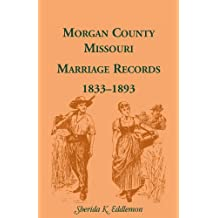 Morgan County, Missouri, Marriage Records, 1833-1893
