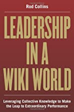 Leadership in a Wiki World: Leveraging Collective Knowledge To Make the Leap To Extraordinary Performance