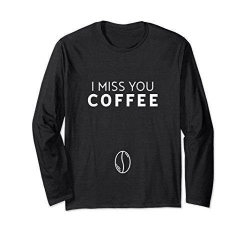 Unisex Funny Pregnancy Long Sleeve Shirt for Women I Miss Coffee Large Black