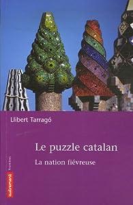Le Puzzle catalan : La nation fiévreuse par Llibert Tarrago