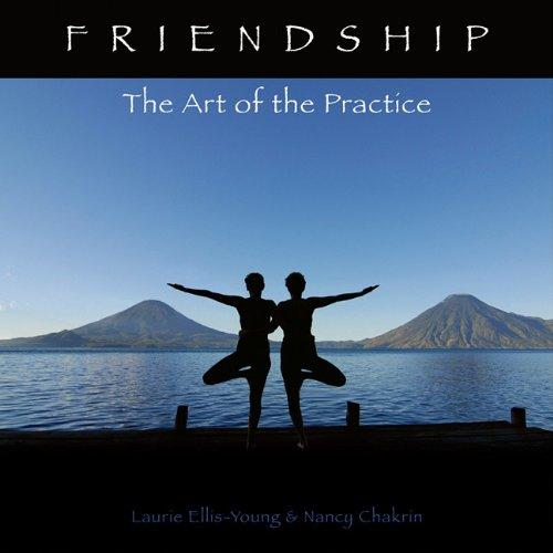 Friendship The Art Of Practice Laurie Ellis Young Nancy Chakrin 9780931674808 Amazon Books