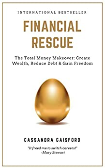 Financial Rescue: The Total Money Makeover: Create Wealth, Reduce Debt & Gain Freedom (Money Manifestation Book 1) by [Gaisford, Cassandra]