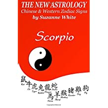 The New Astrology Scorpio Chinese and Western Zodiac Signs: The New Astrology by Sun Signs