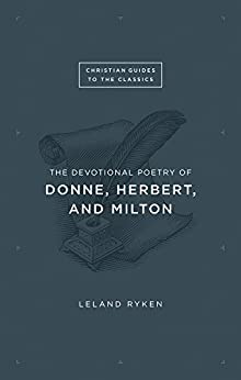 The Devotional Poetry of Donne, Herbert, and Milton by [Ryken, Leland]