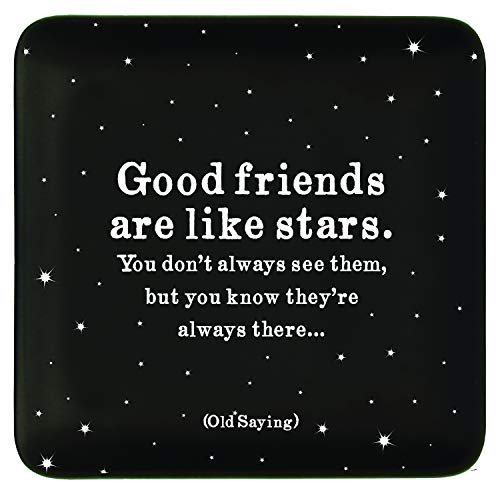 Quotables Dish - Good Friends are Like Stars. You Don't Always See Them, but You Know They're Always There.