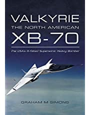 Valkyrie: the North American XB-70: The USA's Ill-fated Supersonic Heavy Bomber
