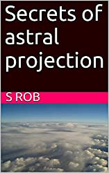 Advanced secrets of astral projection