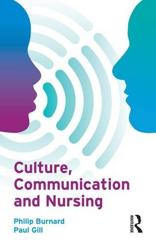 Culture, Communication and Nursing by Philip Burnard Paul Gill