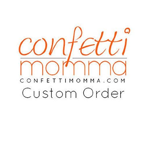 Custom order for Bradley White by Confetti Momma