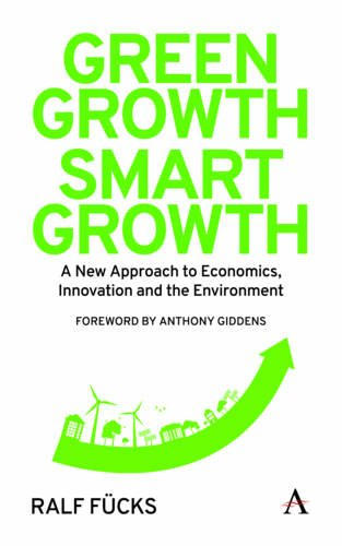 Unripe Growth, Smart Growth: A New Approach to Economics, Innovation and the Environment (Anthem Environment and Sustainability)