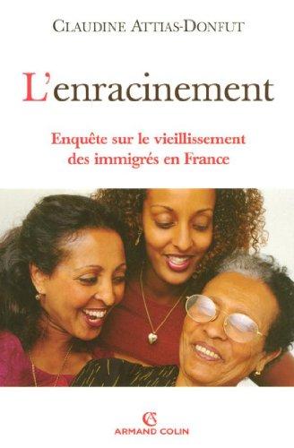 Collection Attia - L'enracinement: Enquête sur le vieillissement des immigrés en France (Hors Collection) (French Edition)