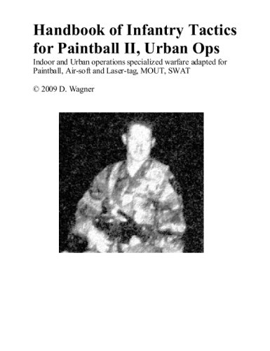 Handbook of Infantry Tactics for Paintball 2, Urban Ops: Indoor and Urban Operations Specialized Warfare Adapted for Paintball, Air-soft and Laser Tag, MOUT, SWAT