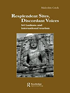 Resplendent Sites, Discordant Voices: Sri Lankans and International Tourism (Studies in Anthropology and History)