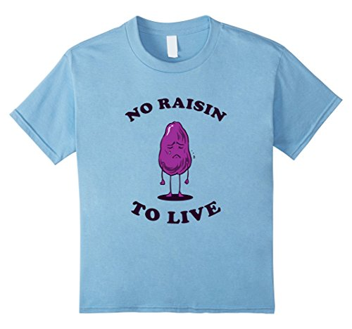 Kids No Raisin To Live T-Shirt - Funny Sad Raisins Pun 4 Baby Blue (Girl Raisin Infant)