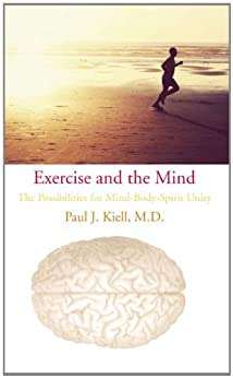 Exercise and the Mind: The Possibilities for Mind-Body-Spirit Unity by [Kiell, Paul J.]