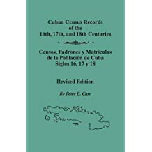 Cuban Census Records of the 16th, 17th,  and 18th Centuries. Revised Edition (Spanish Edition)