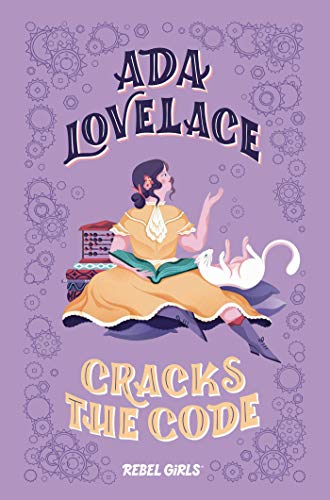 Ada Lovelace Cracks the Code (Rebel Girls Chapter Books)