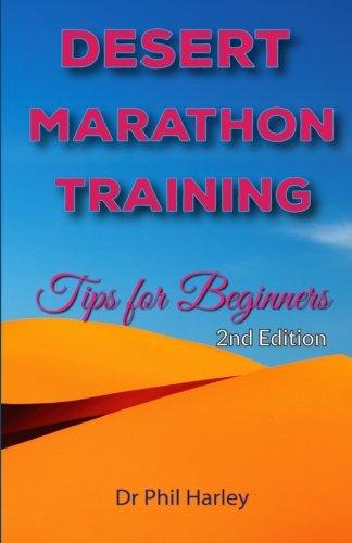 Desert Marathon Training - ultramarathon tips for beginners, 2nd edition: Preparation for the Marathon des Sables (Tips For Training For A Marathon For Beginners)