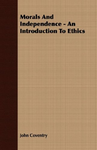 Morals and Independence - An Introduction to Ethics PDF