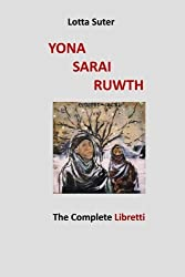 Yona, Sarai, Ruwth: The Complete Libretti to a Chamber Opera Trilogy by Robert Griffin