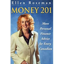 Money 201: More Personal Finance Advice for Every Canadian: Written by Ellen Roseman, 1905 Edition, Publisher: John Wiley & Sons [Paperback]