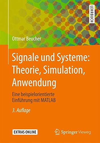 Signale und Systeme: Theorie, Simulation, Anwendung: Eine beispielorientierte Einführung mit MATLAB