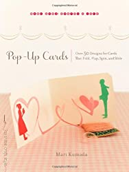 Pop-Up Cards: Over 50 Designs for Cards That Fold, Flap, Spin, and Slide (Make Good: Crafts + Life)
