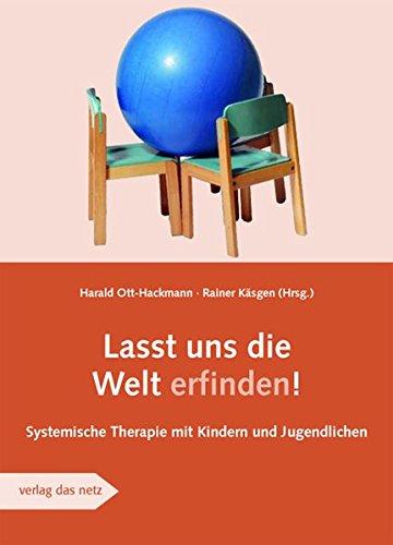 Lasst uns die Welt erfinden: Systemische Therapie mit Kinder und Jugendlichen