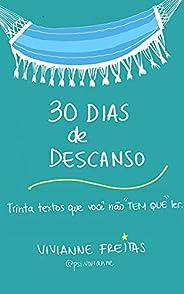 """30 Dias de Descanso: Trinta textos que você não """"tem que&"""