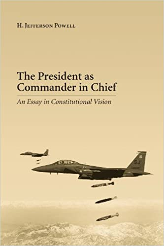 amazon com the president as commander in chief an essay in  the president as commander in chief an essay in constitutional vision
